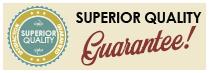 Superior Quality Guarantee!